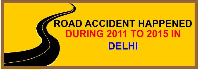 Road accident happened during 2011 to 2015 in Delhi